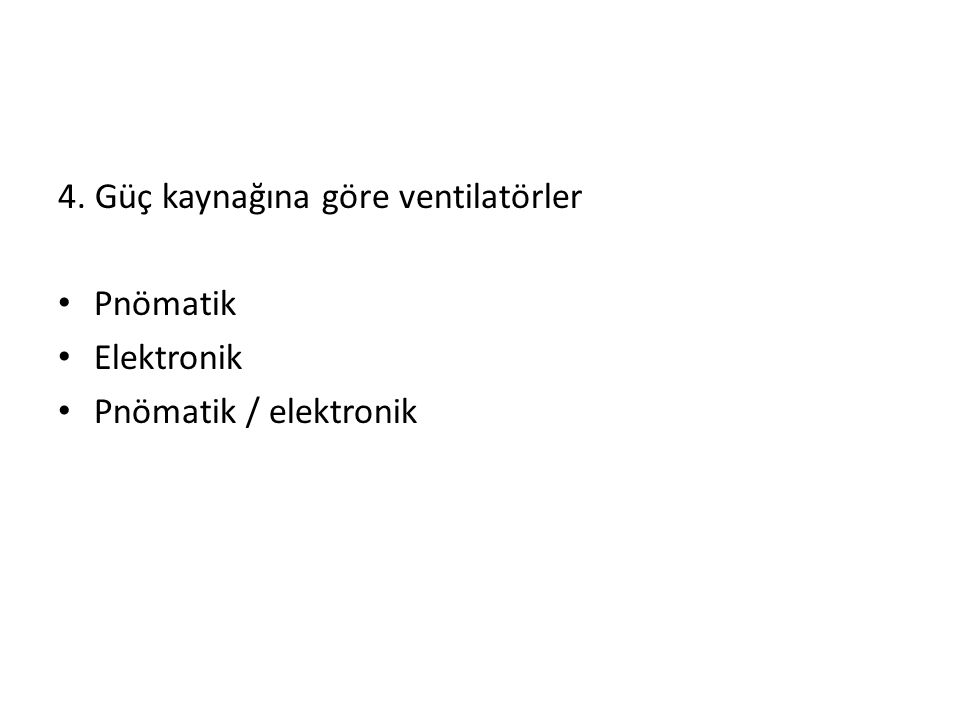 4. Güç kaynağına göre ventilatörler • Pnömatik • Elektronik • Pnömatik / elektronik