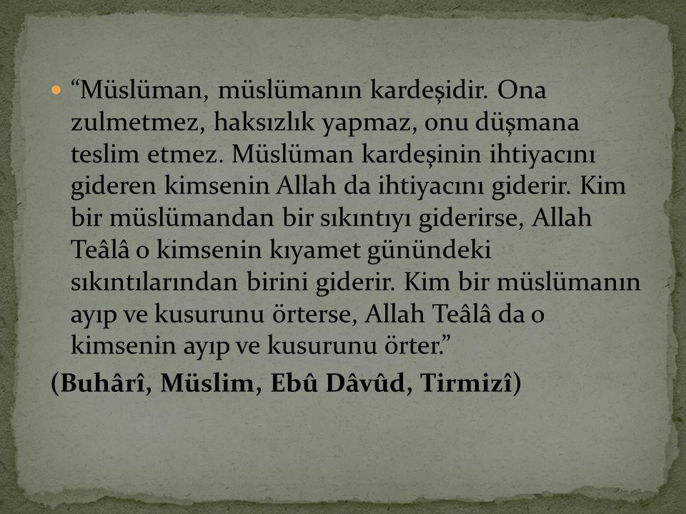 """ """"Müslüman, müslümanın kardeşidir. Ona zulmetmez, haksızlık yapmaz, onu düşmana teslim etmez. Müslüman kardeşinin ihtiyacını gideren kimsenin Allah d"""