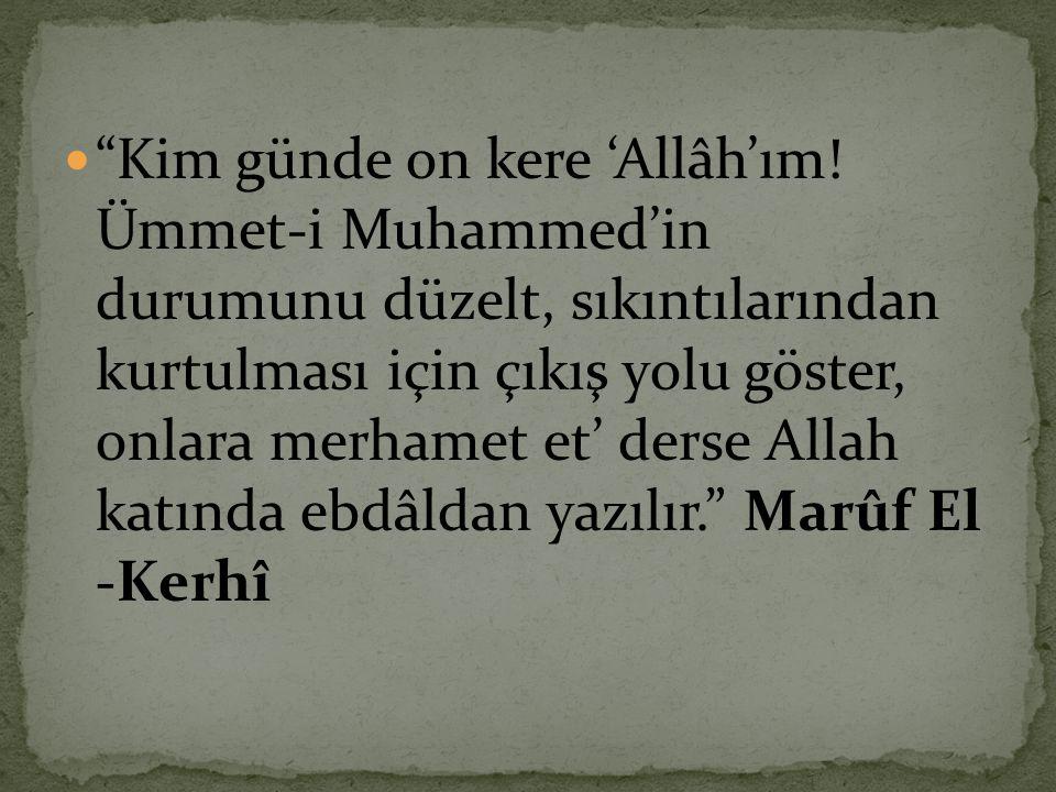 """ """"Kim günde on kere 'Allâh'ım! Ümmet-i Muhammed'in durumunu düzelt, sıkıntılarından kurtulması için çıkış yolu göster, onlara merhamet et' derse Alla"""