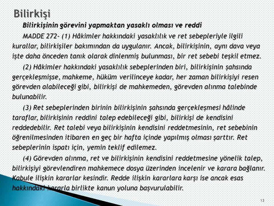 Bilirkişinin görevini yapmaktan yasaklı olması ve reddi MADDE 272- (1) Hâkimler hakkındaki yasaklılık ve ret sebepleriyle ilgili kurallar, bilirkişile