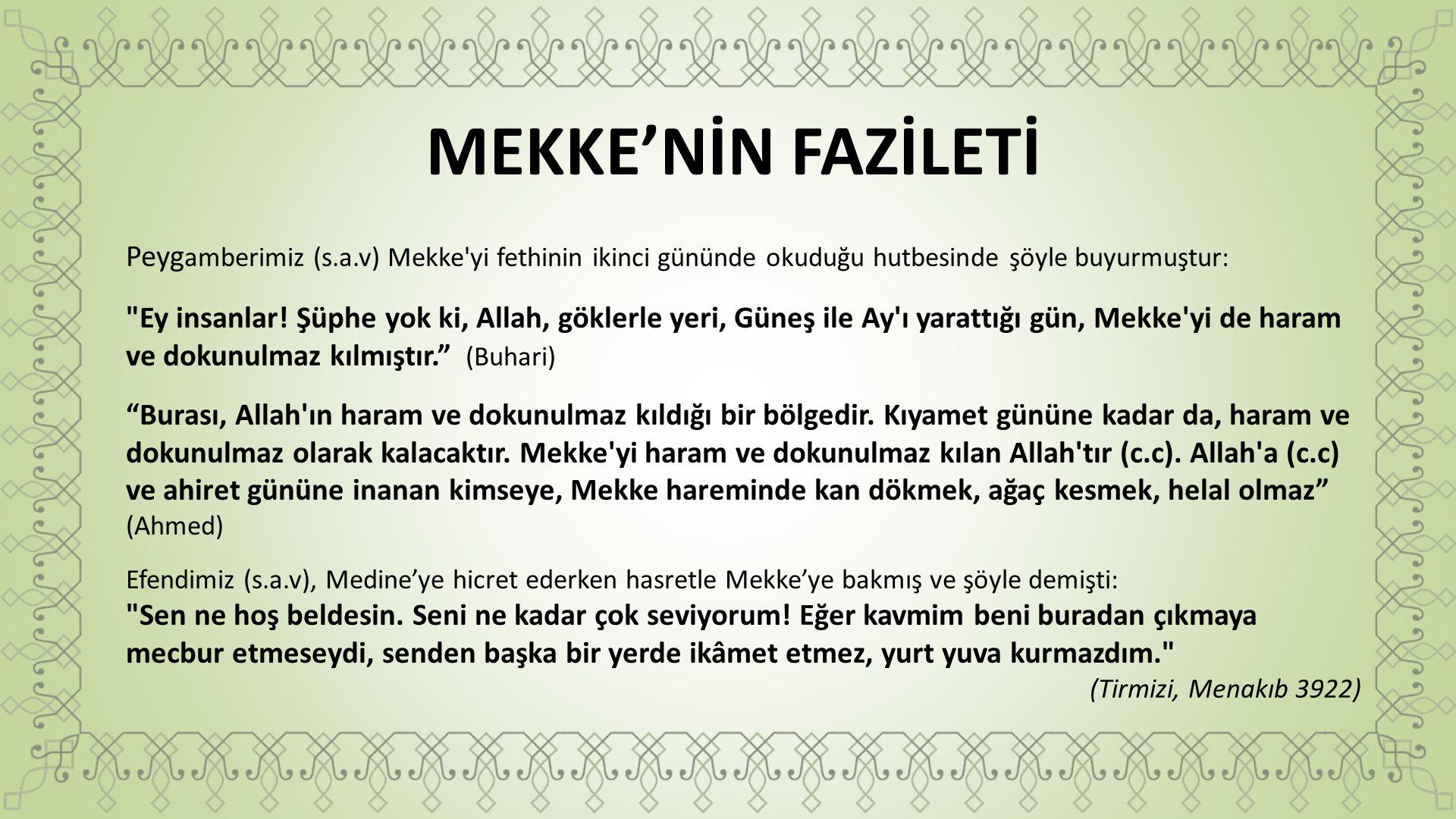 MEKKE'NİN FAZİLETİ Peyg amberimiz (s.a.v) Mekke'yi fethinin ikinci gününde okuduğu hutbesinde şöyle buyurmuştur: