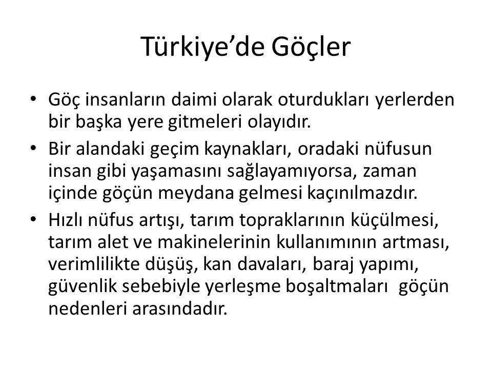 Türkiye'de Göçler • Göç insanların daimi olarak oturdukları yerlerden bir başka yere gitmeleri olayıdır. • Bir alandaki geçim kaynakları, oradaki nüfu