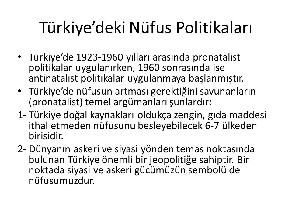 Türkiye'deki Nüfus Politikaları • Türkiye'de 1923-1960 yılları arasında pronatalist politikalar uygulanırken, 1960 sonrasında ise antinatalist politik