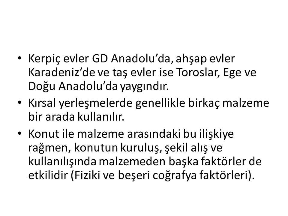 • Kerpiç evler GD Anadolu'da, ahşap evler Karadeniz'de ve taş evler ise Toroslar, Ege ve Doğu Anadolu'da yaygındır. • Kırsal yerleşmelerde genellikle