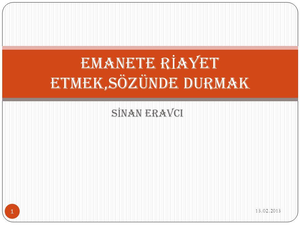 S İ NAN ERAVCI 13.02.2013 1 EMANETE R İ AYET ETMEK,sözünde durmak