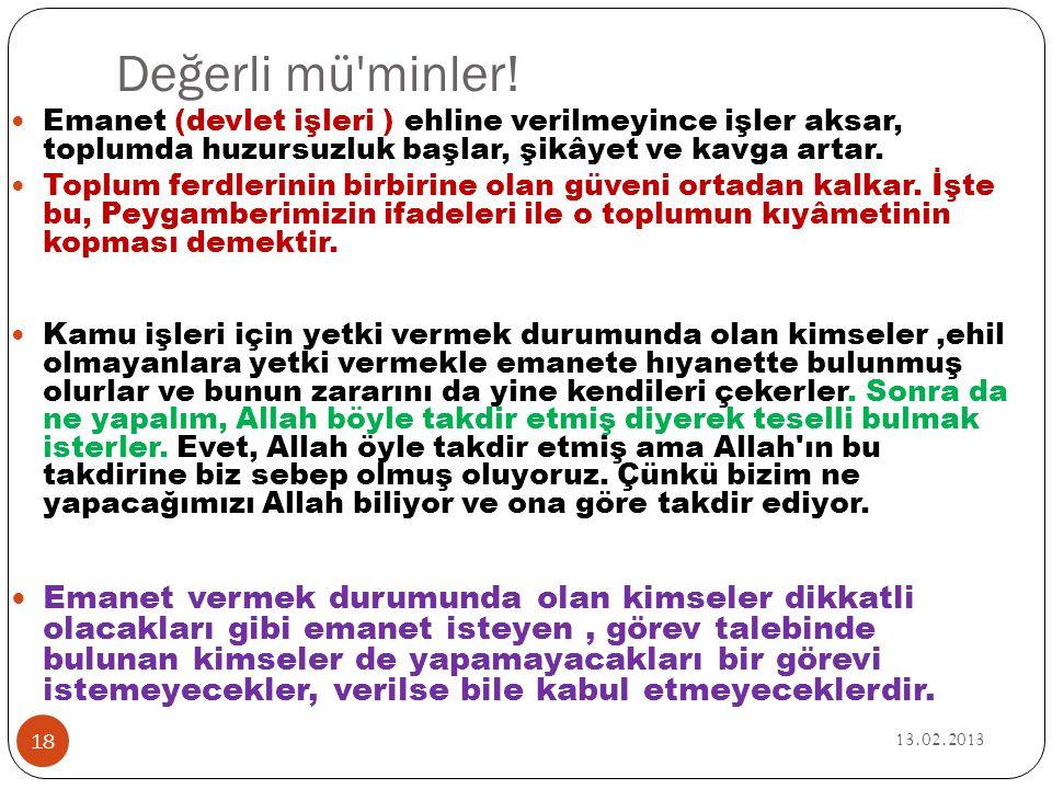 Değerli mü'minler! 13.02.2013 18  Emanet (devlet işleri ) ehline verilmeyince işler aksar, toplumda huzursuzluk başlar, şikâyet ve kavga artar.  Top
