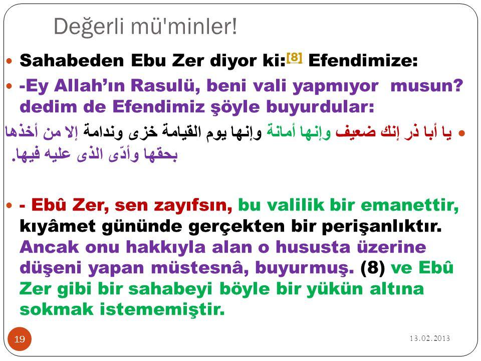 Değerli mü'minler! 13.02.2013 19  Sahabeden Ebu Zer diyor ki: [8] Efendimize: [8]  -Ey Allah'ın Rasulü, beni vali yapmıyor musun? dedim de Efendimiz