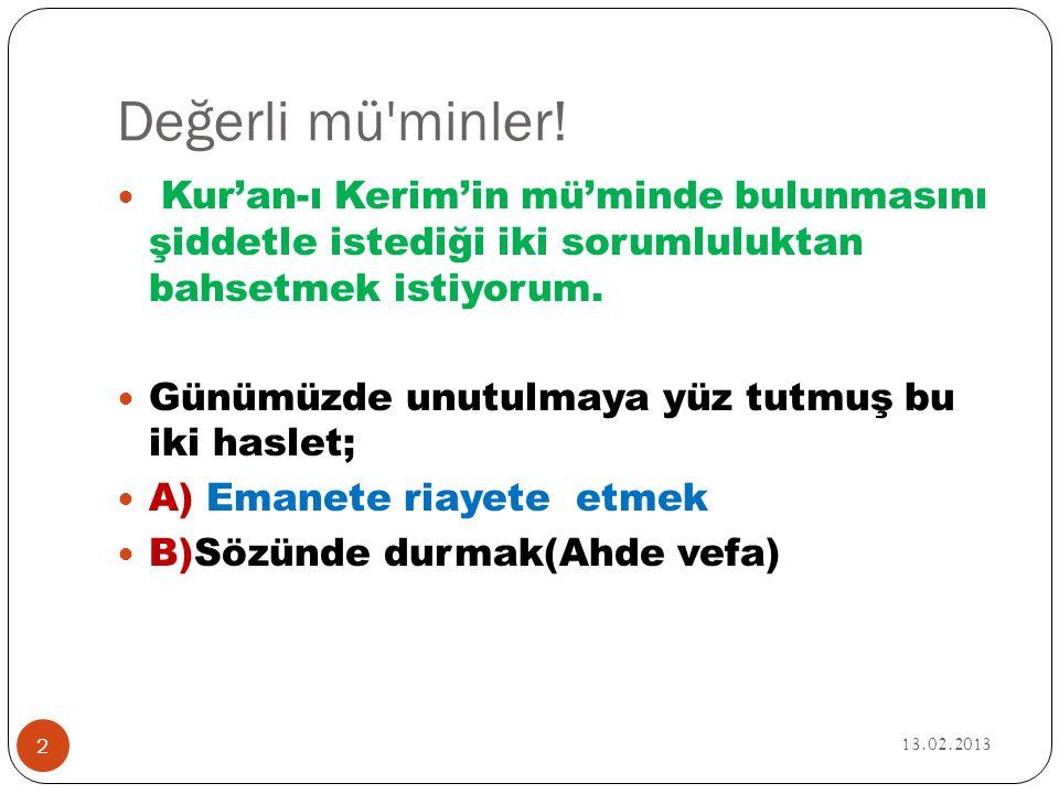 Değerli mü'minler! 13.02.2013 2  Kur'an-ı Kerim'in mü'minde bulunmasını şiddetle istediği iki sorumluluktan bahsetmek istiyorum.  Günümüzde unutulma