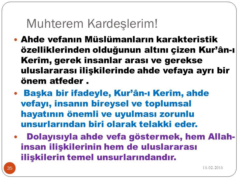 Muhterem Kardeşlerim! 13.02.2013 35  Ahde vefanın Müslümanların karakteristik özelliklerinden olduğunun altını çizen Kur'ân-ı Kerîm, gerek insanlar a