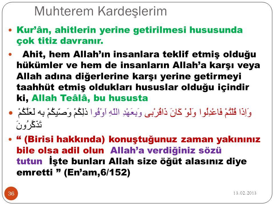 Muhterem Kardeşlerim 13.02.2013 36  Kur'ân, ahitlerin yerine getirilmesi hususunda çok titiz davranır.  Ahit, hem Allah'ın insanlara teklif etmiş ol
