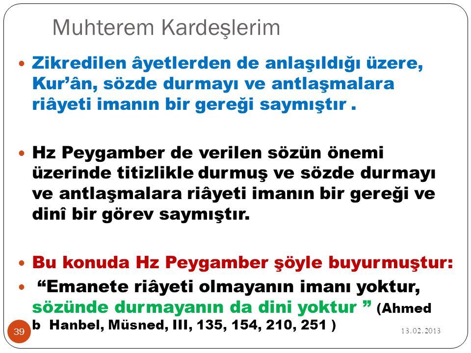 Muhterem Kardeşlerim 13.02.2013 39  Zikredilen âyetlerden de anlaşıldığı üzere, Kur'ân, sözde durmayı ve antlaşmalara riâyeti imanın bir gereği saymı