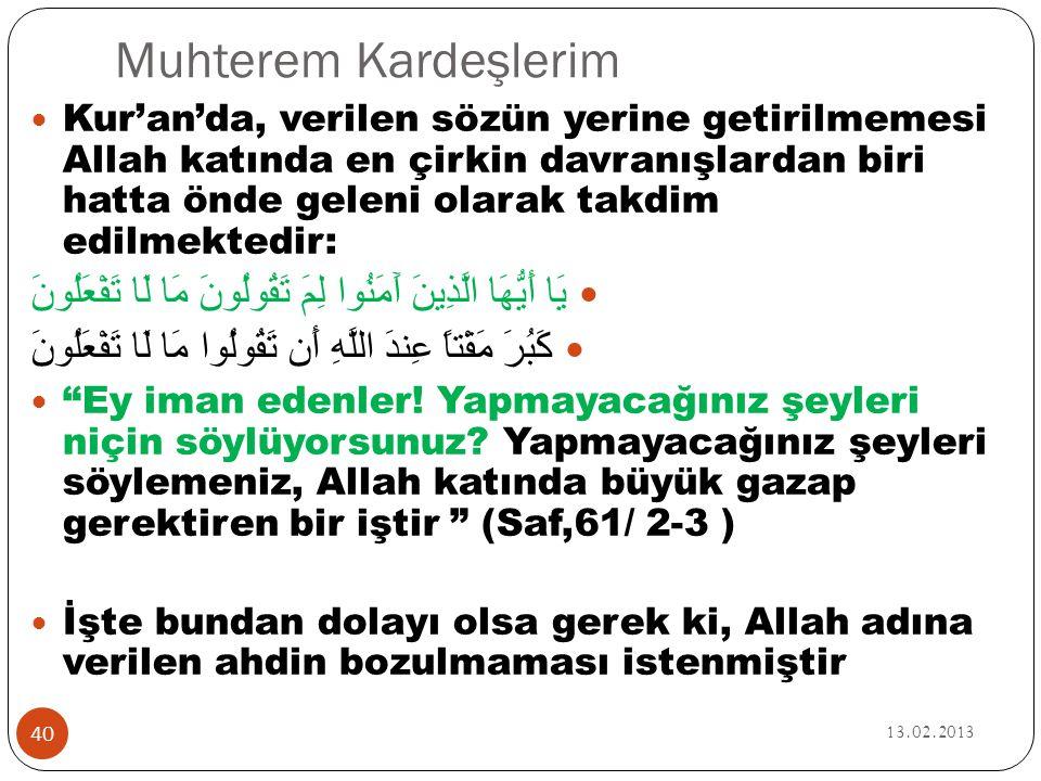 Muhterem Kardeşlerim 13.02.2013 40  Kur'an'da, verilen sözün yerine getirilmemesi Allah katında en çirkin davranışlardan biri hatta önde geleni olara