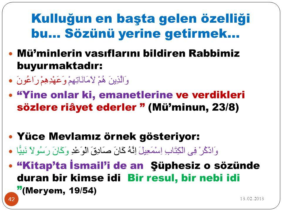 Kulluğun en başta gelen özelliği bu… Sözünü yerine getirmek… 13.02.2013 42  Mü'minlerin vasıflarını bildiren Rabbimiz buyurmaktadır:  وَالَّذِينَ هُ