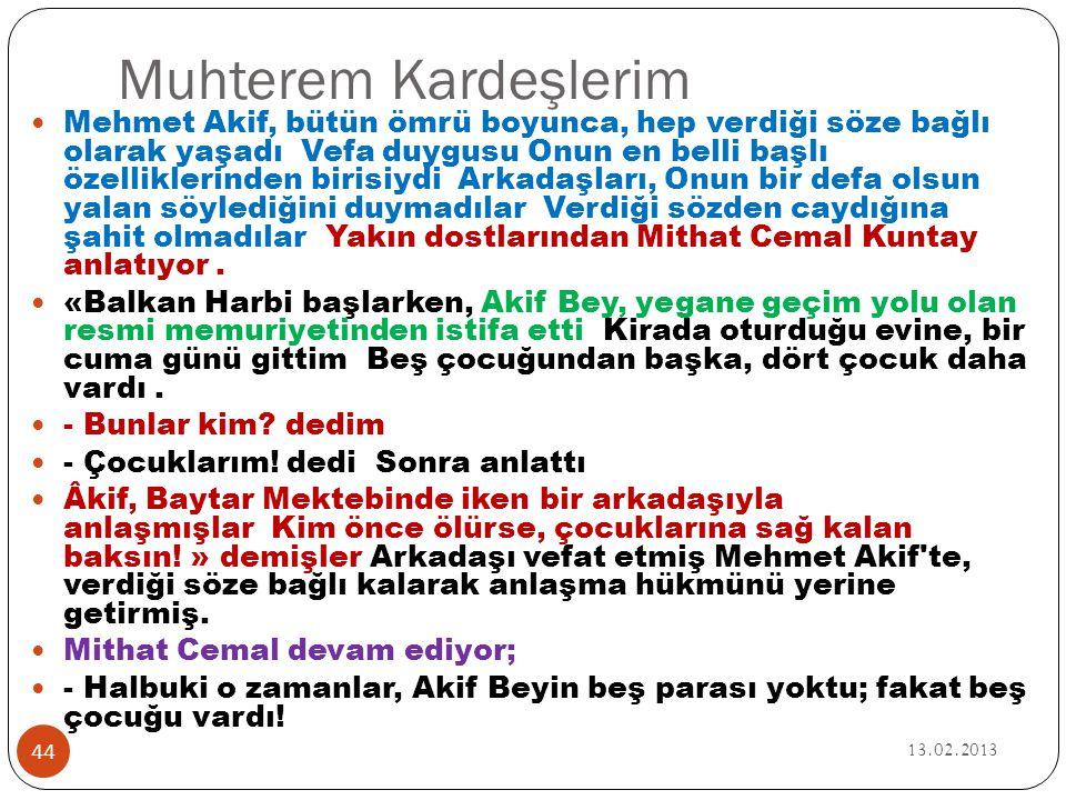 Muhterem Kardeşlerim 13.02.2013 44  Mehmet Akif, bütün ömrü boyunca, hep verdiği söze bağlı olarak yaşadı Vefa duygusu Onun en belli başlı özellikler