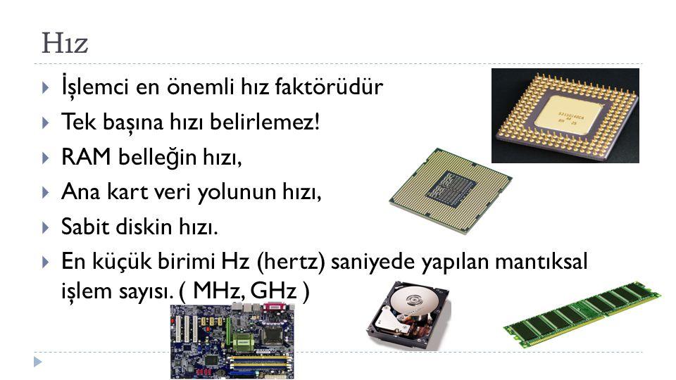Hız  İ şlemci en önemli hız faktörüdür  Tek başına hızı belirlemez!  RAM belle ğ in hızı,  Ana kart veri yolunun hızı,  Sabit diskin hızı.  En k