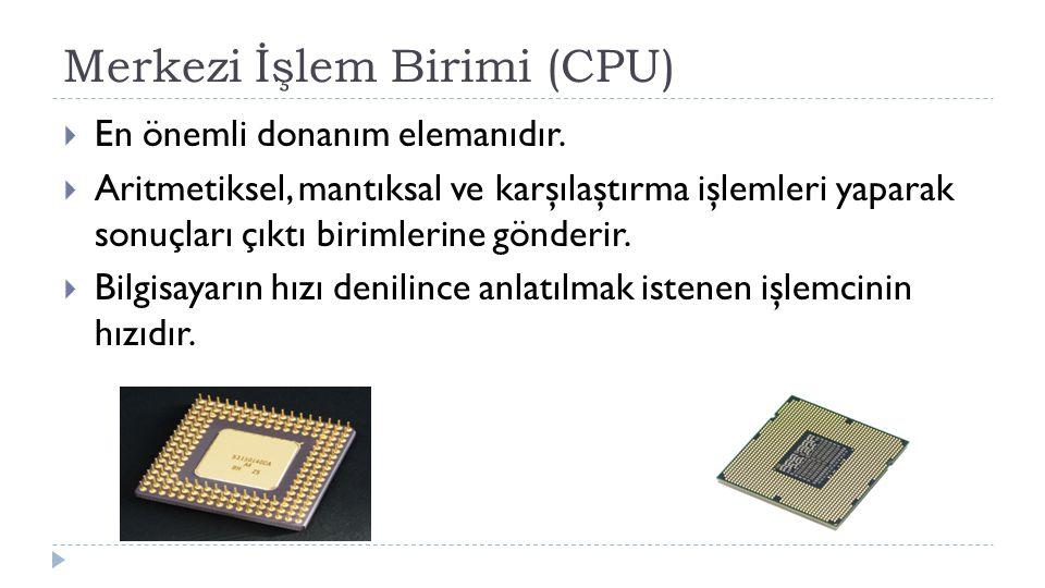 Merkezi İşlem Birimi (CPU)  En önemli donanım elemanıdır.  Aritmetiksel, mantıksal ve karşılaştırma işlemleri yaparak sonuçları çıktı birimlerine gö