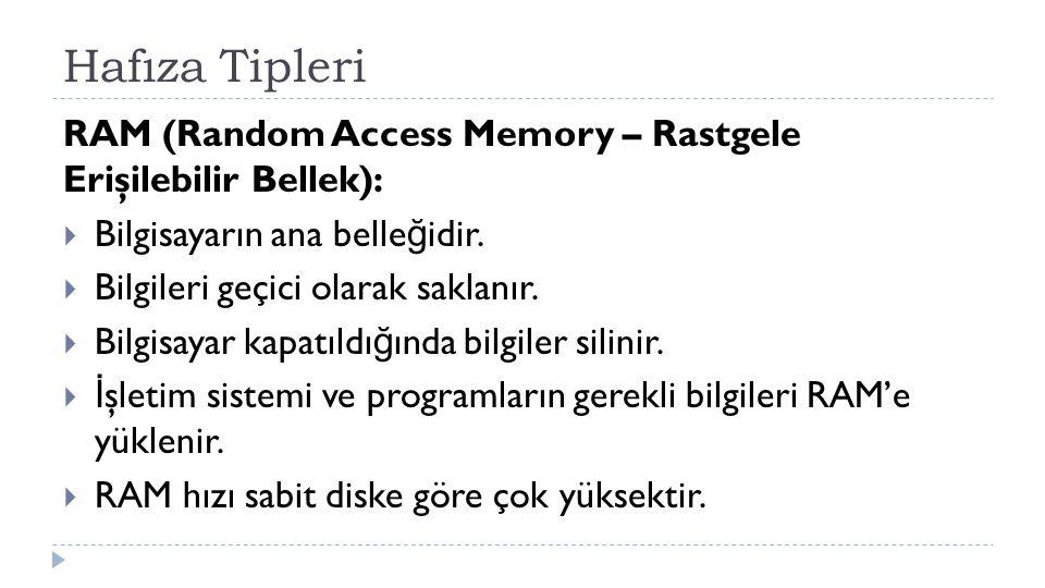 Hafıza Tipleri RAM (Random Access Memory – Rastgele Erişilebilir Bellek):  Bilgisayarın ana belle ğ idir.  Bilgileri geçici olarak saklanır.  Bilgi
