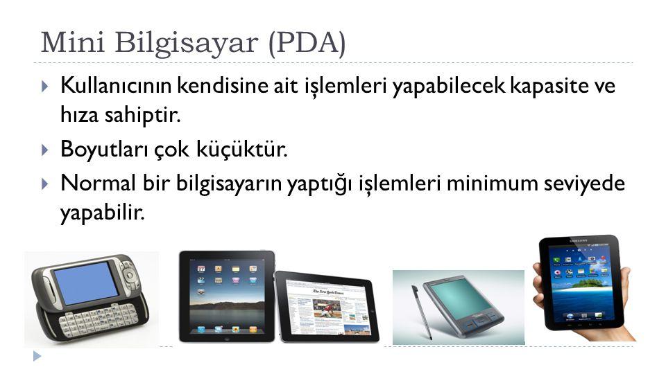 Mini Bilgisayar (PDA)  Kullanıcının kendisine ait işlemleri yapabilecek kapasite ve hıza sahiptir.  Boyutları çok küçüktür.  Normal bir bilgisayarı