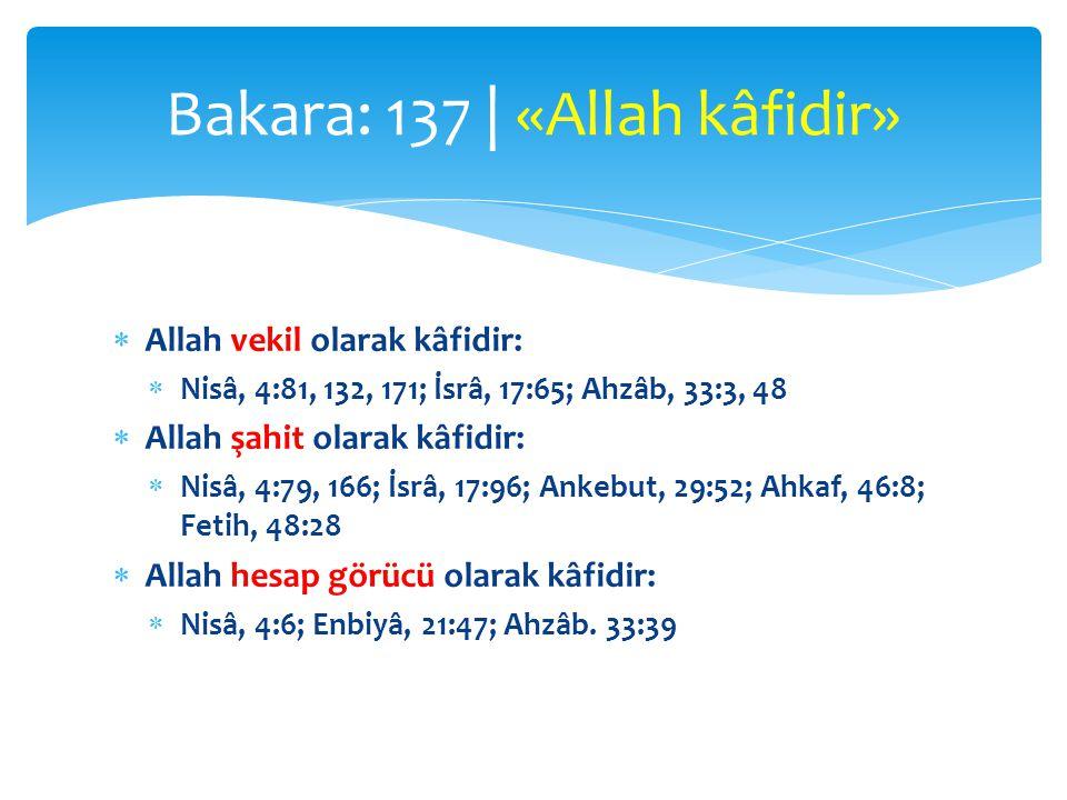  Allah vekil olarak kâfidir:  Nisâ, 4:81, 132, 171; İsrâ, 17:65; Ahzâb, 33:3, 48  Allah şahit olarak kâfidir:  Nisâ, 4:79, 166; İsrâ, 17:96; Ankeb