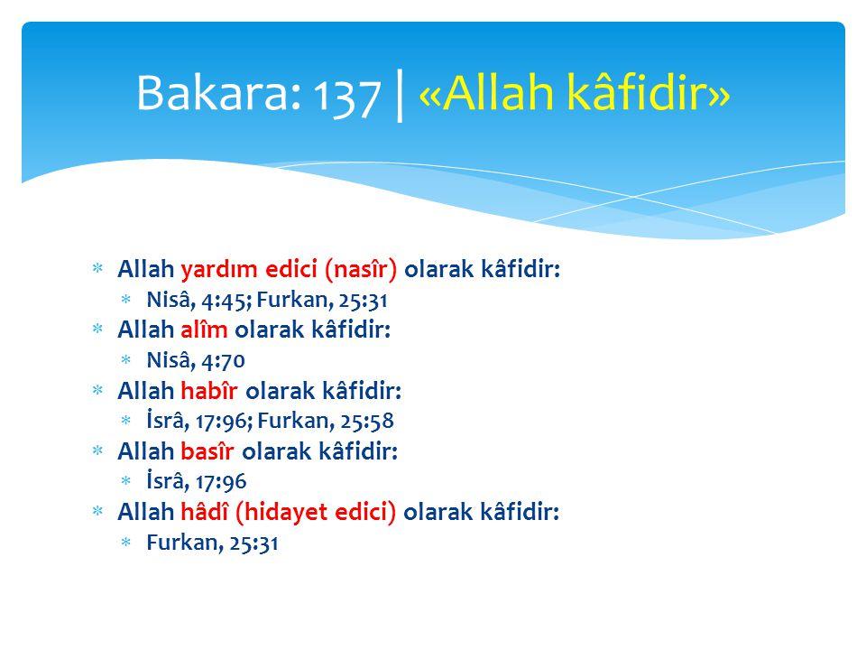  Allah yardım edici (nasîr) olarak kâfidir:  Nisâ, 4:45; Furkan, 25:31  Allah alîm olarak kâfidir:  Nisâ, 4:70  Allah habîr olarak kâfidir:  İsr