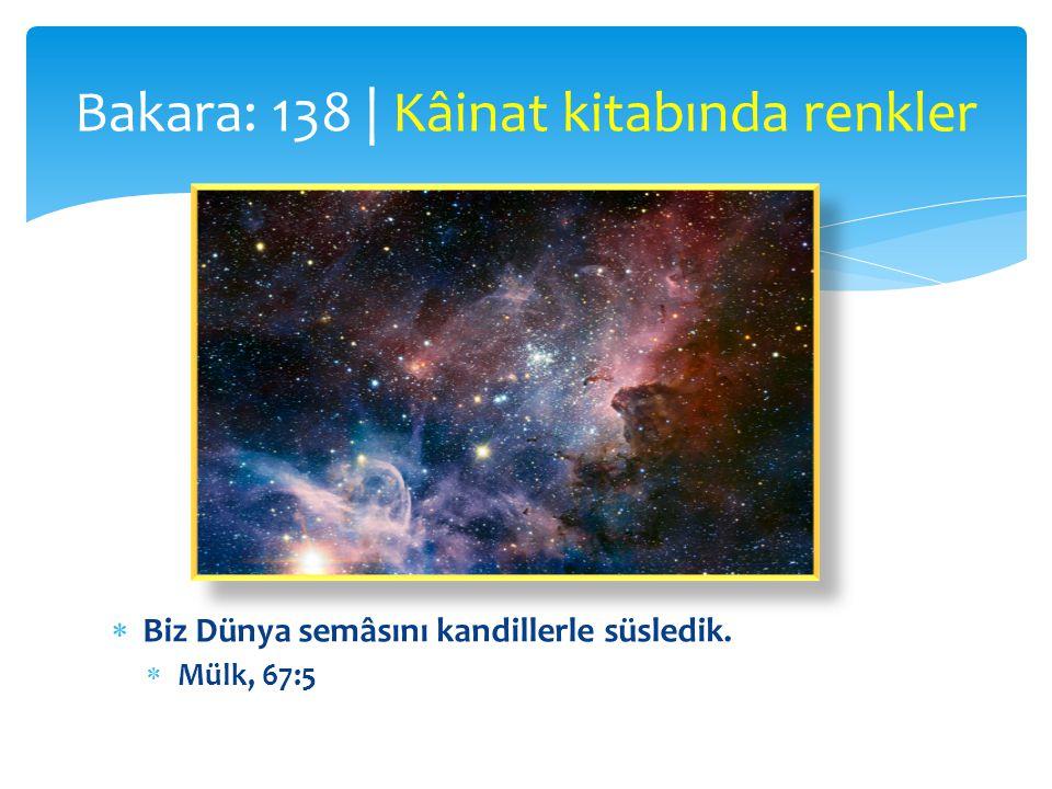  Biz Dünya semâsını kandillerle süsledik.  Mülk, 67:5 Bakara: 138 | Kâinat kitabında renkler