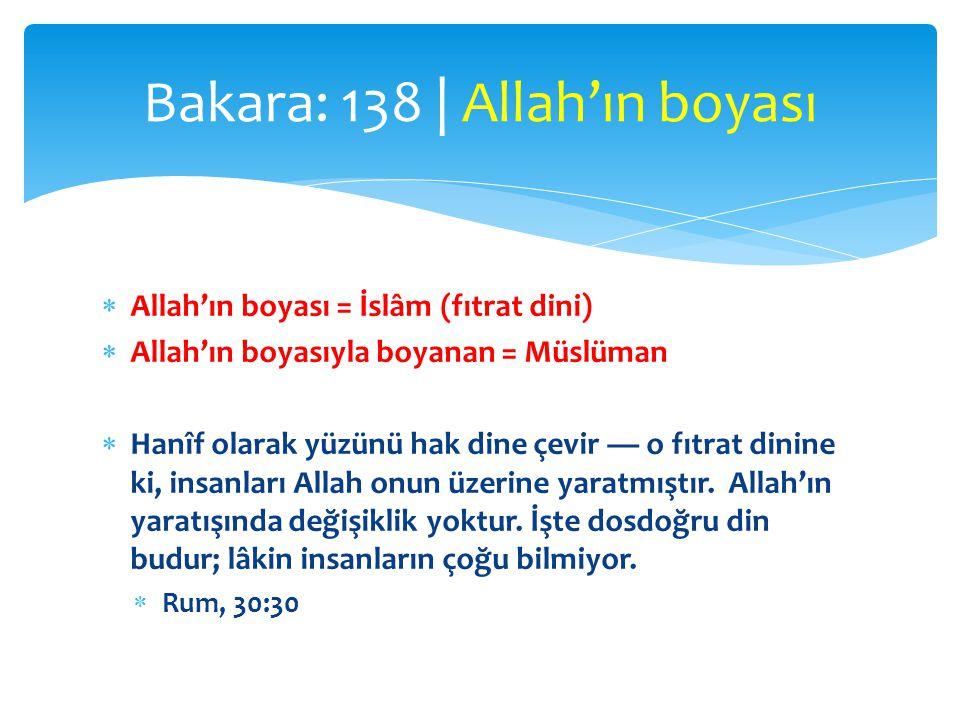  Allah'ın boyası = İslâm (fıtrat dini)  Allah'ın boyasıyla boyanan = Müslüman  Hanîf olarak yüzünü hak dine çevir — o fıtrat dinine ki, insanları A
