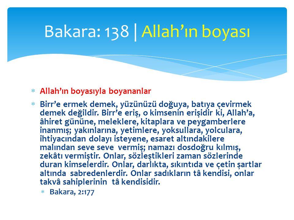  Allah'ın boyasıyla boyananlar  Birr'e ermek demek, yüzünüzü doğuya, batıya çevirmek demek değildir. Birr'e eriş, o kimsenin erişidir ki, Allah'a, â