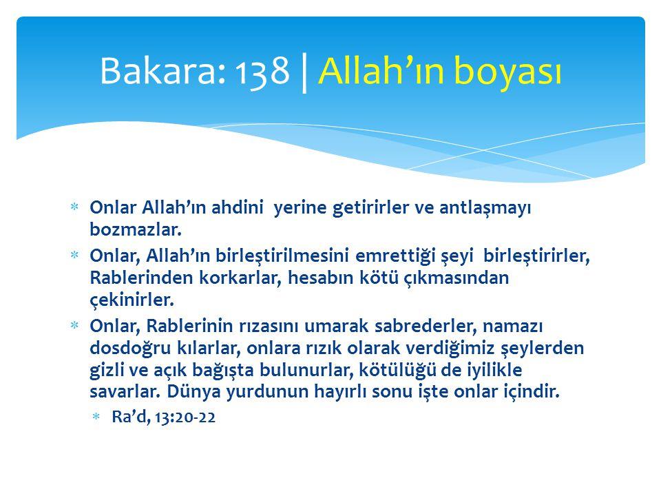 Onlar Allah'ın ahdini yerine getirirler ve antlaşmayı bozmazlar.  Onlar, Allah'ın birleştirilmesini emrettiği şeyi birleştirirler, Rablerinden kork