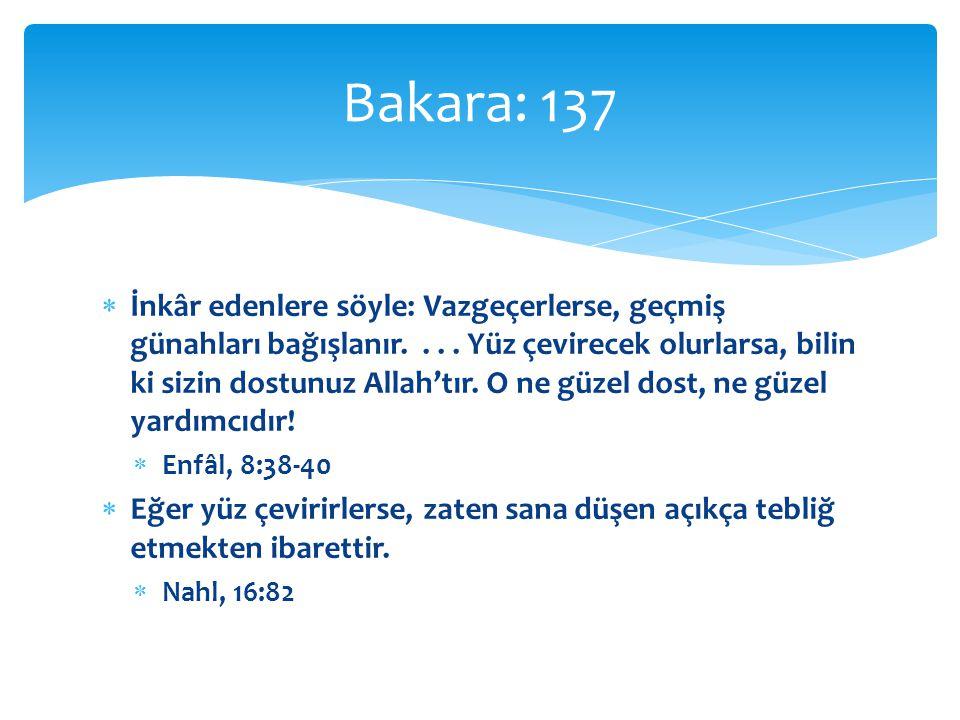  İnkâr edenlere söyle: Vazgeçerlerse, geçmiş günahları bağışlanır.... Yüz çevirecek olurlarsa, bilin ki sizin dostunuz Allah'tır. O ne güzel dost, ne