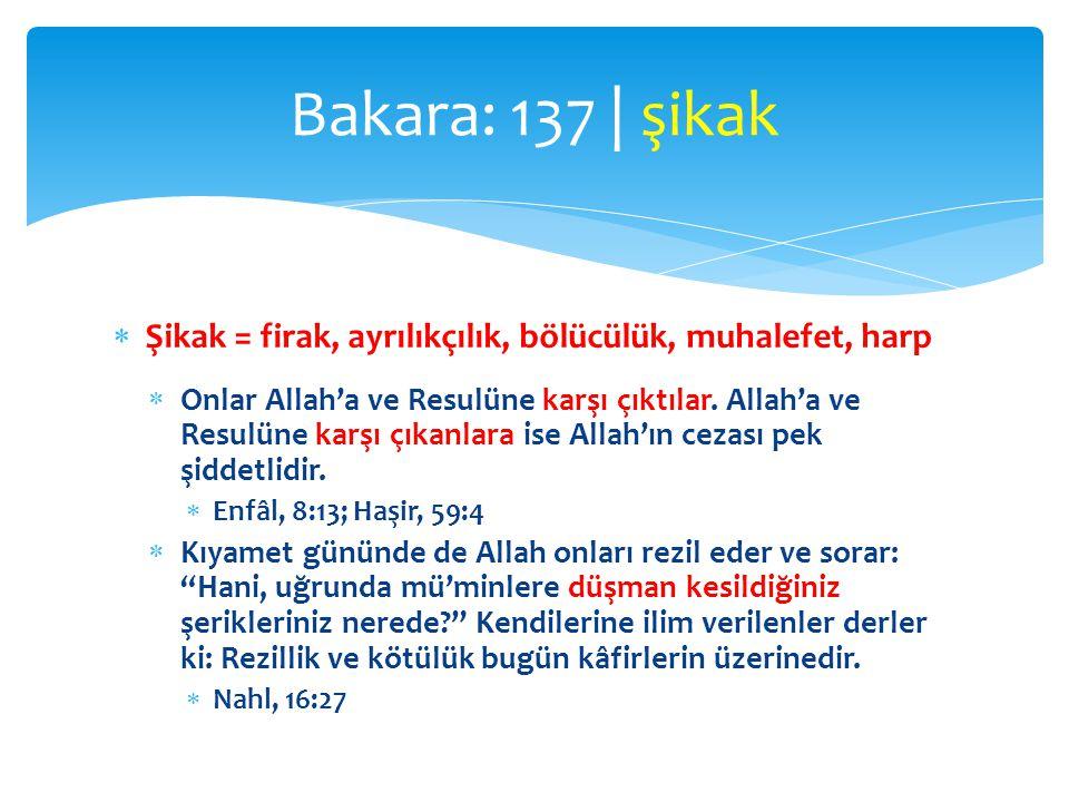  Şikak = firak, ayrılıkçılık, bölücülük, muhalefet, harp  Onlar Allah'a ve Resulüne karşı çıktılar. Allah'a ve Resulüne karşı çıkanlara ise Allah'ın