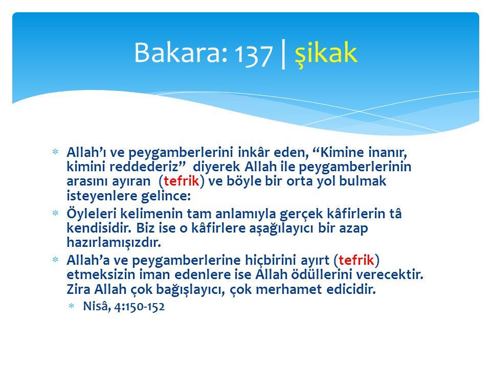 """ Allah'ı ve peygamberlerini inkâr eden, """"Kimine inanır, kimini reddederiz"""" diyerek Allah ile peygamberlerinin arasını ayıran (tefrik) ve böyle bir or"""