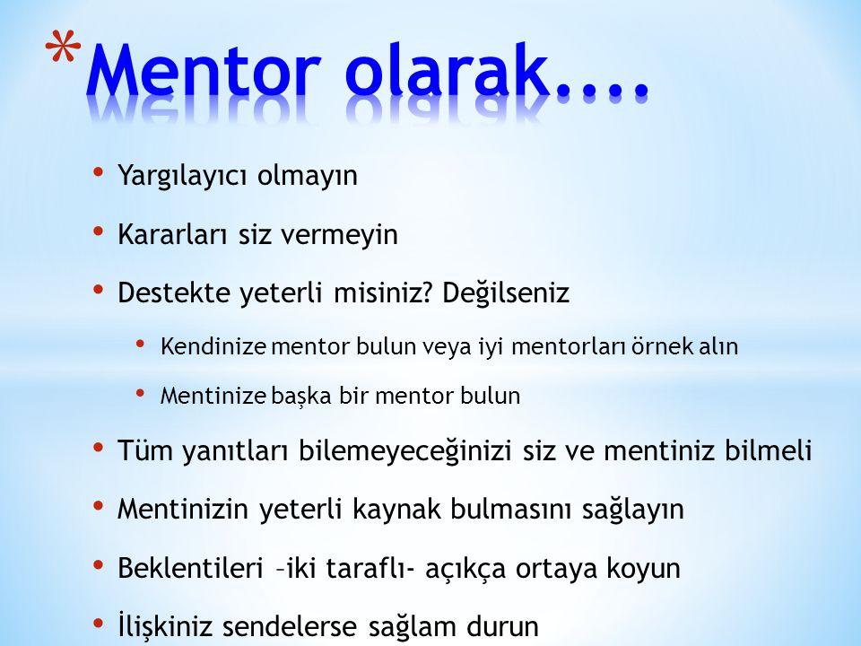 • Yargılayıcı olmayın • Kararları siz vermeyin • Destekte yeterli misiniz? Değilseniz • Kendinize mentor bulun veya iyi mentorları örnek alın • Mentin