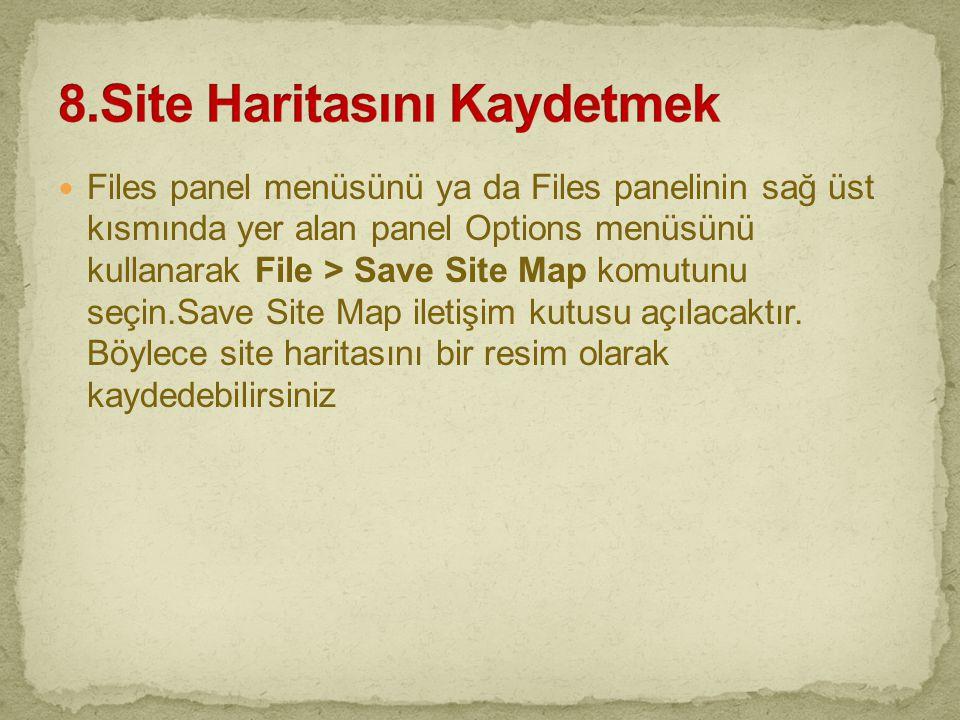  Files panel menüsünü ya da Files panelinin sağ üst kısmında yer alan panel Options menüsünü kullanarak File > Save Site Map komutunu seçin.Save Site