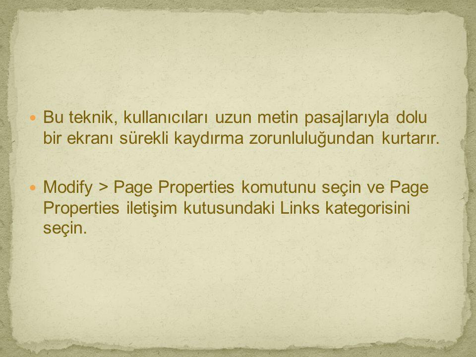 Bu teknik, kullanıcıları uzun metin pasajlarıyla dolu bir ekranı sürekli kaydırma zorunluluğundan kurtarır.  Modify > Page Properties komutunu seçi