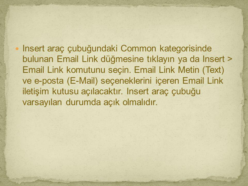  Insert araç çubuğundaki Common kategorisinde bulunan Email Link düğmesine tıklayın ya da Insert > Email Link komutunu seçin. Email Link Metin (Text)