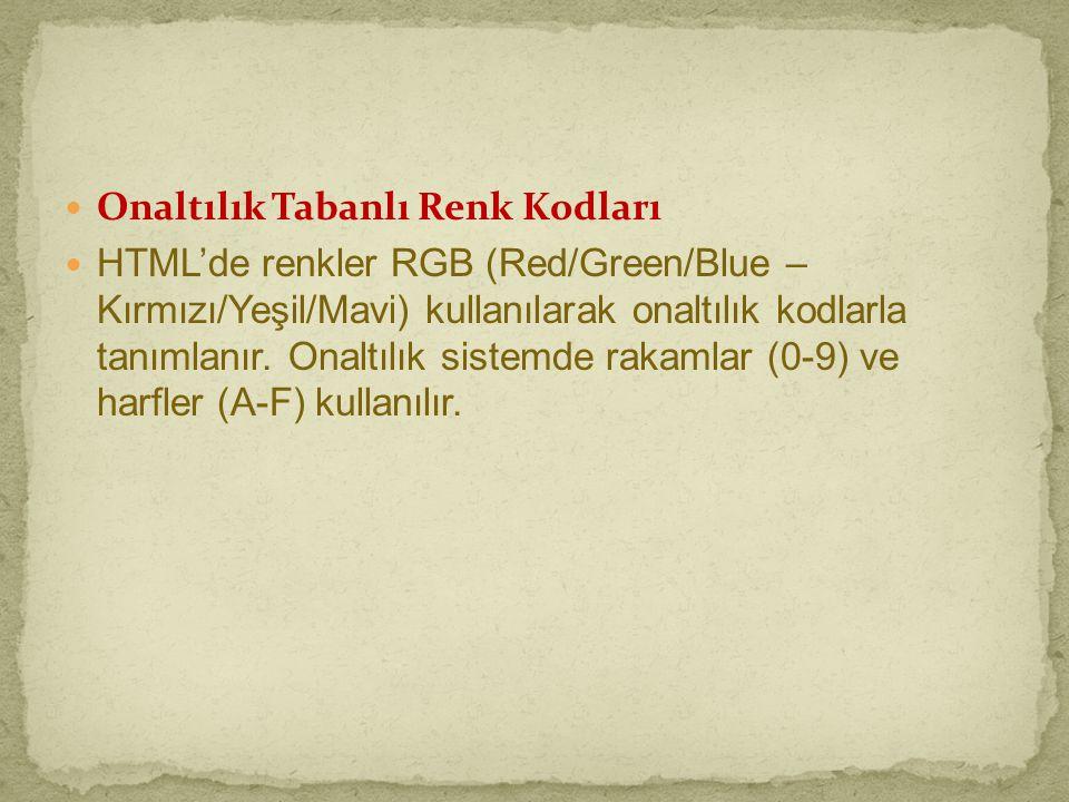  Onaltılık Tabanlı Renk Kodları  HTML'de renkler RGB (Red/Green/Blue – Kırmızı/Yeşil/Mavi) kullanılarak onaltılık kodlarla tanımlanır. Onaltılık sis