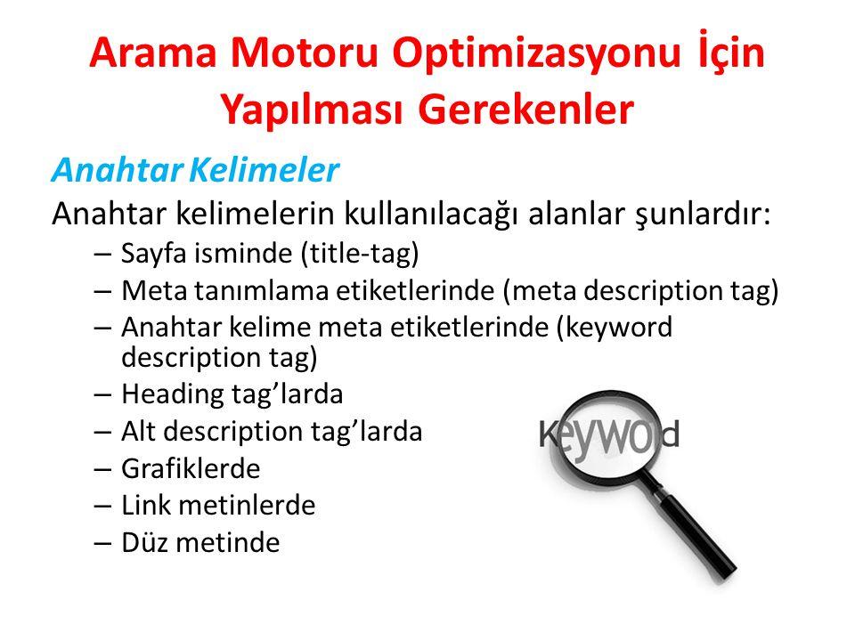 Arama Motoru Optimizasyonu İçin Yapılması Gerekenler Anahtar Kelimeler Anahtar kelimelerin kullanılacağı alanlar şunlardır: – Sayfa isminde (title-tag