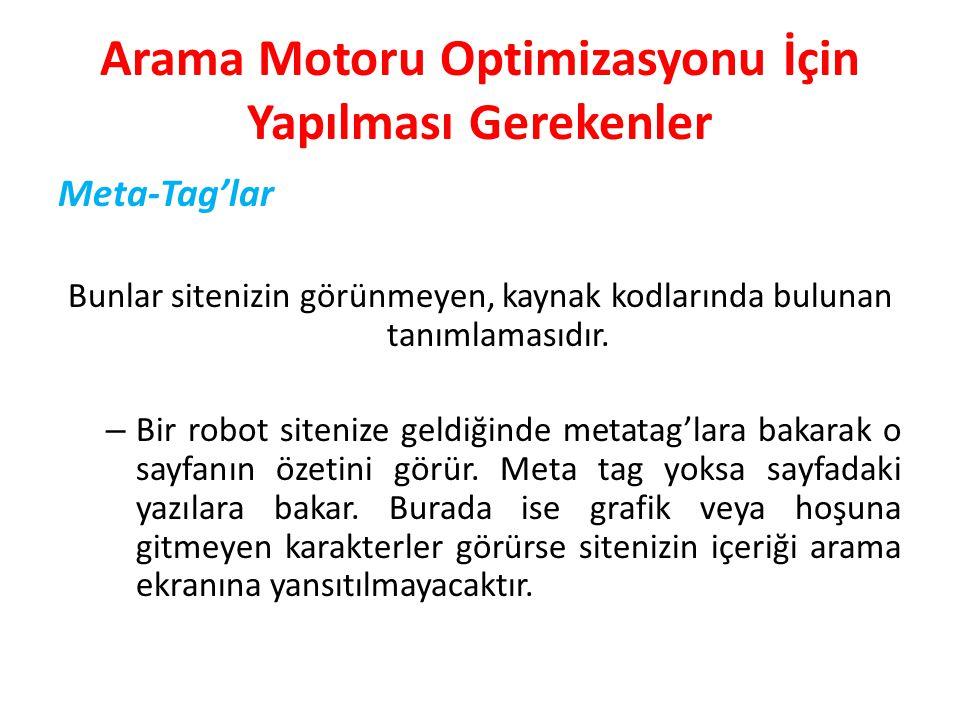 Arama Motoru Optimizasyonu İçin Yapılması Gerekenler Meta-Tag'lar Bunlar sitenizin görünmeyen, kaynak kodlarında bulunan tanımlamasıdır. – Bir robot s