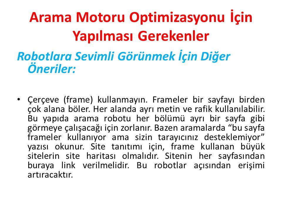 Arama Motoru Optimizasyonu İçin Yapılması Gerekenler Robotlara Sevimli Görünmek İçin Diğer Öneriler: • Çerçeve (frame) kullanmayın. Frameler bir sayfa