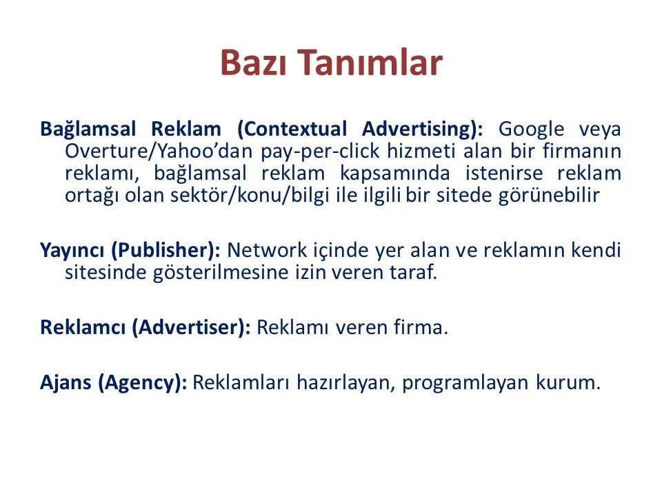 Bazı Tanımlar Bağlamsal Reklam (Contextual Advertising): Google veya Overture/Yahoo'dan pay-per-click hizmeti alan bir firmanın reklamı, bağlamsal rek
