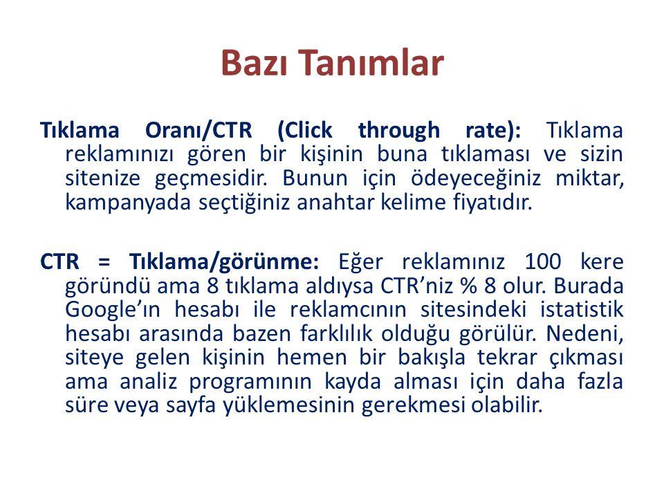 Bazı Tanımlar Tıklama Oranı/CTR (Click through rate): Tıklama reklamınızı gören bir kişinin buna tıklaması ve sizin sitenize geçmesidir. Bunun için öd