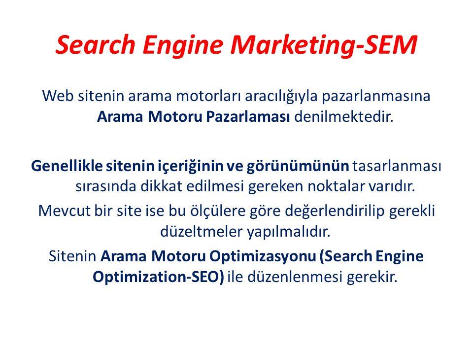 Search Engine Marketing-SEM Web sitenin arama motorları aracılığıyla pazarlanmasına Arama Motoru Pazarlaması denilmektedir. Genellikle sitenin içeriği