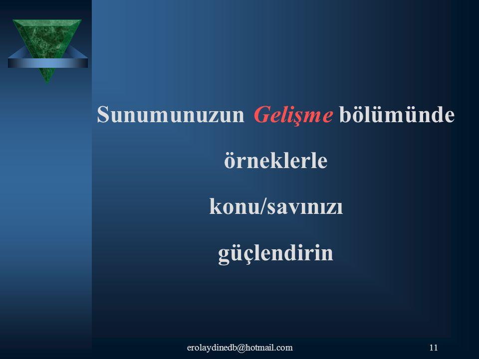 Sunumunuzun Gelişme bölümünde örneklerle konu/savınızı güçlendirin 11erolaydinedb@hotmail.com