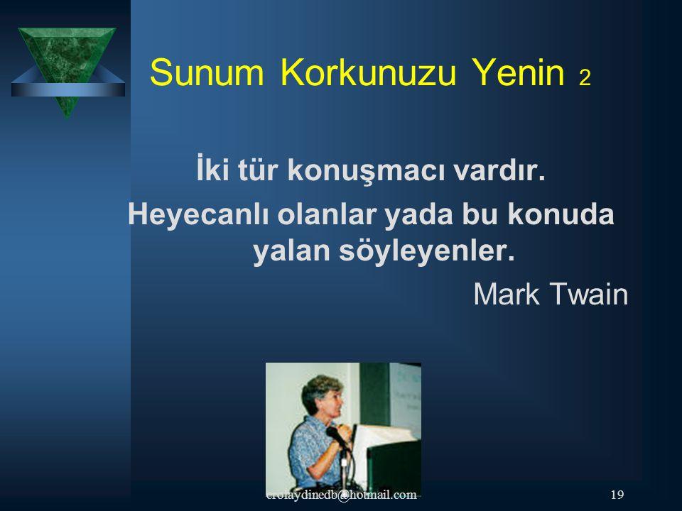 Sunum Korkunuzu Yenin 2 İki tür konuşmacı vardır. Heyecanlı olanlar yada bu konuda yalan söyleyenler. Mark Twain 19erolaydinedb@hotmail.com