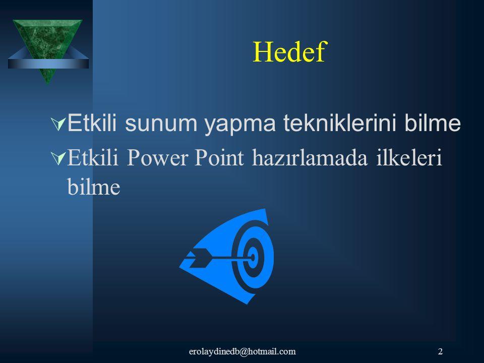 Hedef  Etkili sunum yapma tekniklerini bilme  Etkili Power Point hazırlamada ilkeleri bilme 2erolaydinedb@hotmail.com