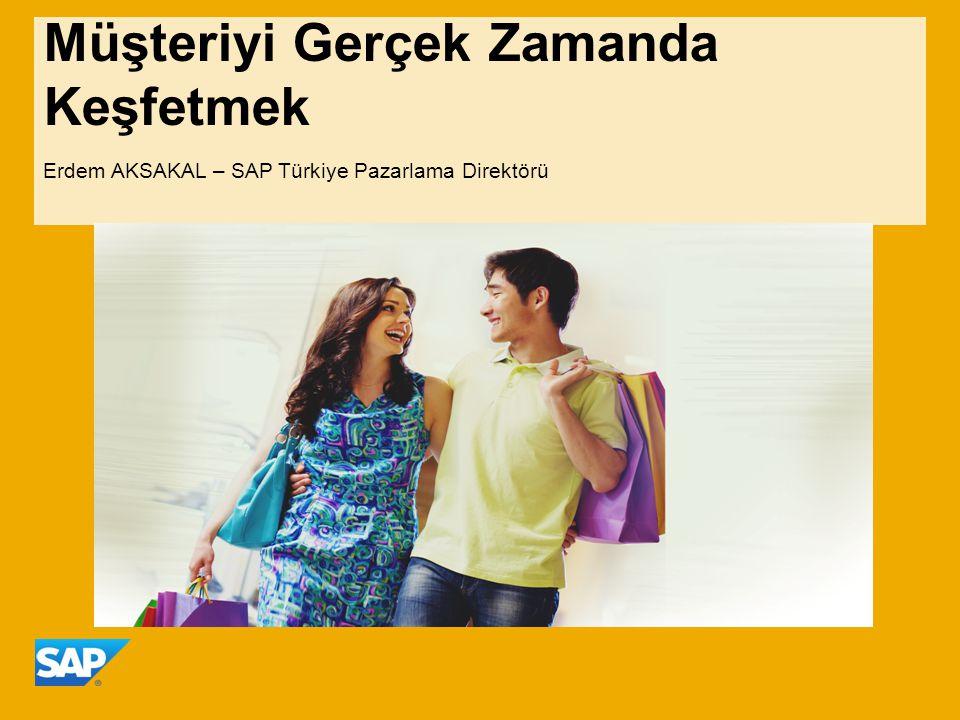 Müşteriyi Gerçek Zamanda Keşfetmek Erdem AKSAKAL – SAP Türkiye Pazarlama Direktörü