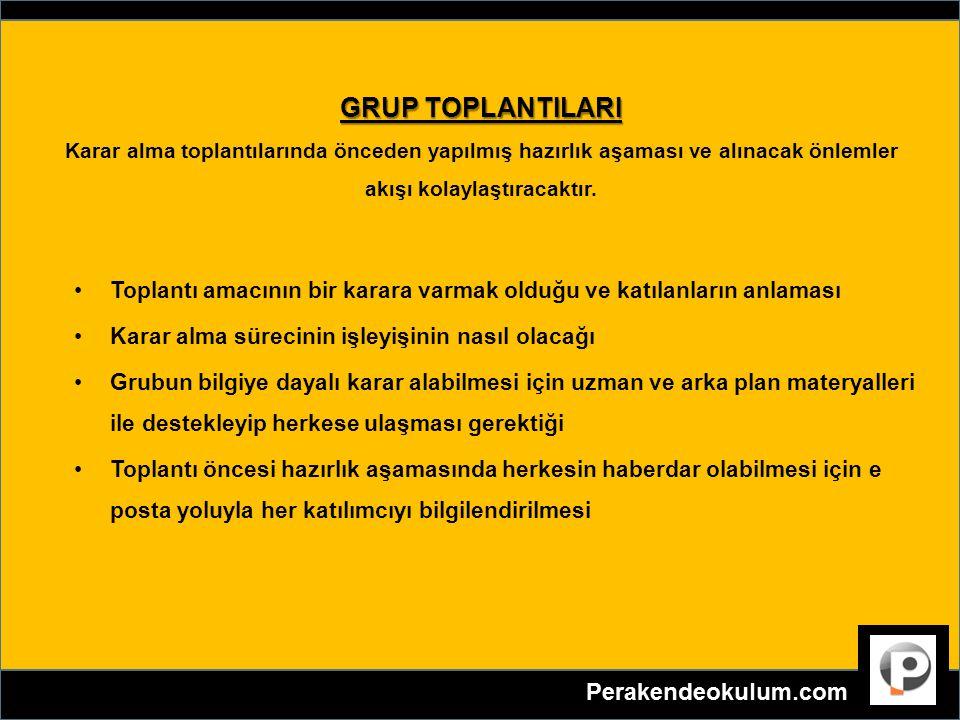 GRUP TOPLANTILARI GRUP TOPLANTILARI Karar alma toplantılarında önceden yapılmış hazırlık aşaması ve alınacak önlemler akışı kolaylaştıracaktır.