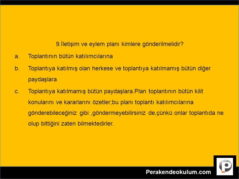 9.İletişim ve eylem planı kimlere gönderilmelidir.