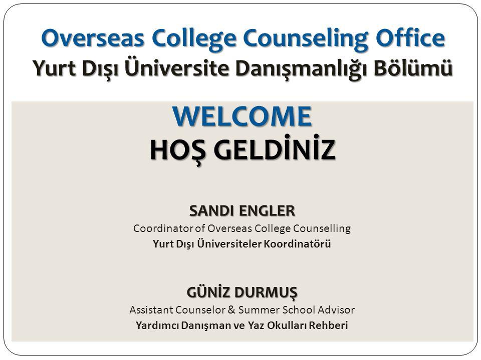 Overseas College Counseling Office Yurt Dışı Üniversite Danışmanlığı Bölümü WELCOME HOŞ GELDİNİZ SANDI ENGLER Coordinator of Overseas College Counsell