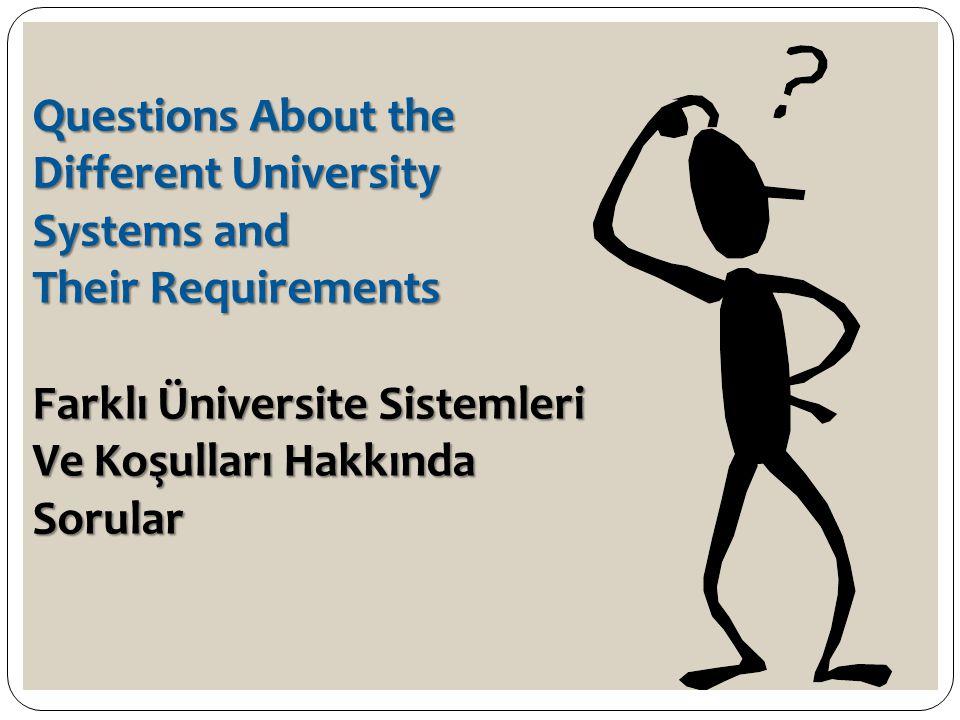 Questions About the Different University Systems and Their Requirements Farklı Üniversite Sistemleri Ve Koşulları Hakkında Sorular